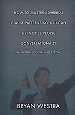 How to Master Adverbial Clause Patterns So You Can Hypnotize People Conversationally [An Action Journalling System]