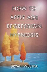 How to Apply Age Regression Hypnosis