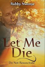 Let Me Die: Do Not Resuscitate