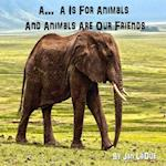 A... A is for Animals and Animals Are Our Friends