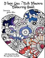I Love You - Cute Flowers Colouring Book