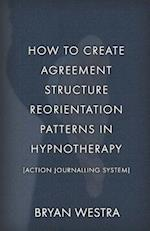 How to Create Agreement Structure Reorientation Patterns in Hypnotherapy