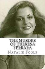 The Murder of Theresa Ferrara