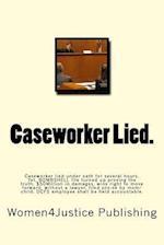 Caseworker Lied.