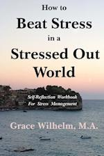 How to Beat Stress in a Stressed Out World