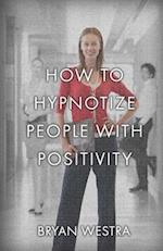 How to Hypnotize People with Positivity