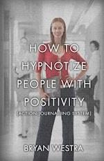 How to Hypnotize People with Positivity [Action Journalling System]