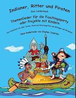 Indianer, Ritter Und Piraten - Themenlieder Fur Die Faschingsparty Oder Projekte Mit Kindern