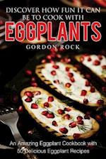 Discover How Fun It Can Be to Cook with Eggplants