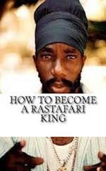 How to Become a Rastafari King