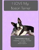 I Love My Boston Terrier Composition Notebook
