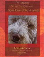 I'm Happiest When I'm with You - Labradoodle Composition Notebook