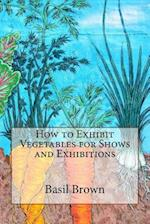 How to Exhibit Vegetables for Shows and Exhibitions