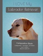 I Love My Labrador Retriever Composition Notebook