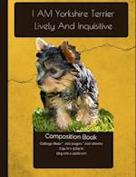 Yorkshire Terrier - Lively and Inquisitive Composition Notebook