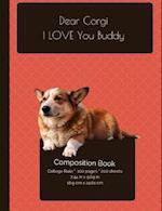 Dear Corgi - I Love You Buddy Composition Notebook