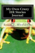 My Own Crazy HR Stories Journal