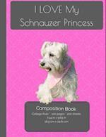 I Love My Schnauzer Princess Composition Notebook