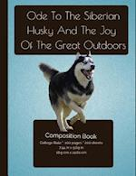 The Siberian Husky and the Joy of the Great Outdoors Composition Notebook