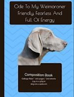 Weimaraner - Friendly, Fearless, and Full of Energy Composition Notebook