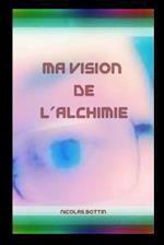 Ma Vision de L'Alchimie
