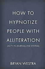 How to Hypnotize People with Alliteration [Action Journalling System]