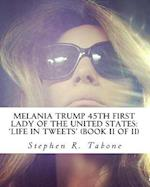 Melania Trump 45th First Lady of the United States 'Life in Tweets'