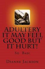 Adultery It Feel Good But It Hurt!