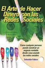 El Arte de Hacer Dinero Con Las Redes Sociales