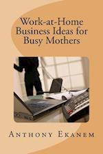 Work-At-Home Business Ideas for Busy Mothers