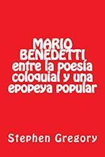 Mario Benedetti Entre La Poesia Coloquial y Una Epopeya Popular
