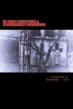 My Ghost Adventures & Otherworldly Phenomenon