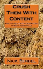 Crush Them with Content