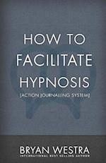 How to Facilitate Hypnosis [Action Journalling System]