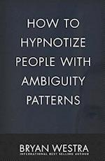 How to Hypnotize People with Ambiguity Patterns