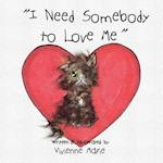 I Need Somebody to Love Me