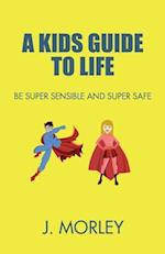 A Kids Guide to Life