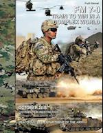 Field Manual FM 7-0 Train to Win in a Complex World October 2016