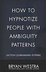 How to Hypnotize People with Ambiguity Patterns [Action Journalling System]