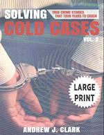 Solving Cold Cases - Volume 2 ***Large Print Edition***