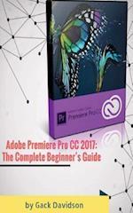 Adobe Premiere Pro CC 2017 af Gack Davidson