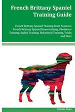 French Brittany Spaniel Training Guide French Brittany Spaniel Training Book Features