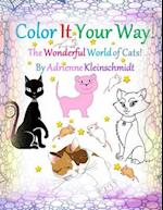 Color It Your Way! the Wonderful World of Cats!