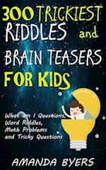 300 Trickiest Riddles and Brain Teasers for Kids