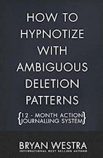 How to Hypnotize with Ambiguous Deletion Patterns [12 - Month Action Journalling System]