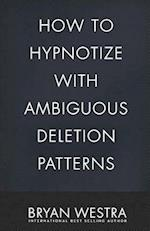 How to Hypnotize with Ambiguous Deletion Patterns