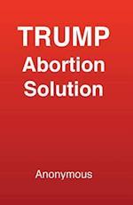 Trump Abortion Solution