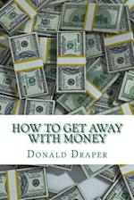 How to Get Away with Money
