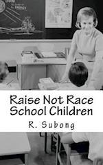 Raise Not Race School Children