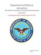 Department of Defense Instruction Dodi 5000.02 the Operation of the Defense Acquisition System January 2015 Incorporating Change 1, Effective January